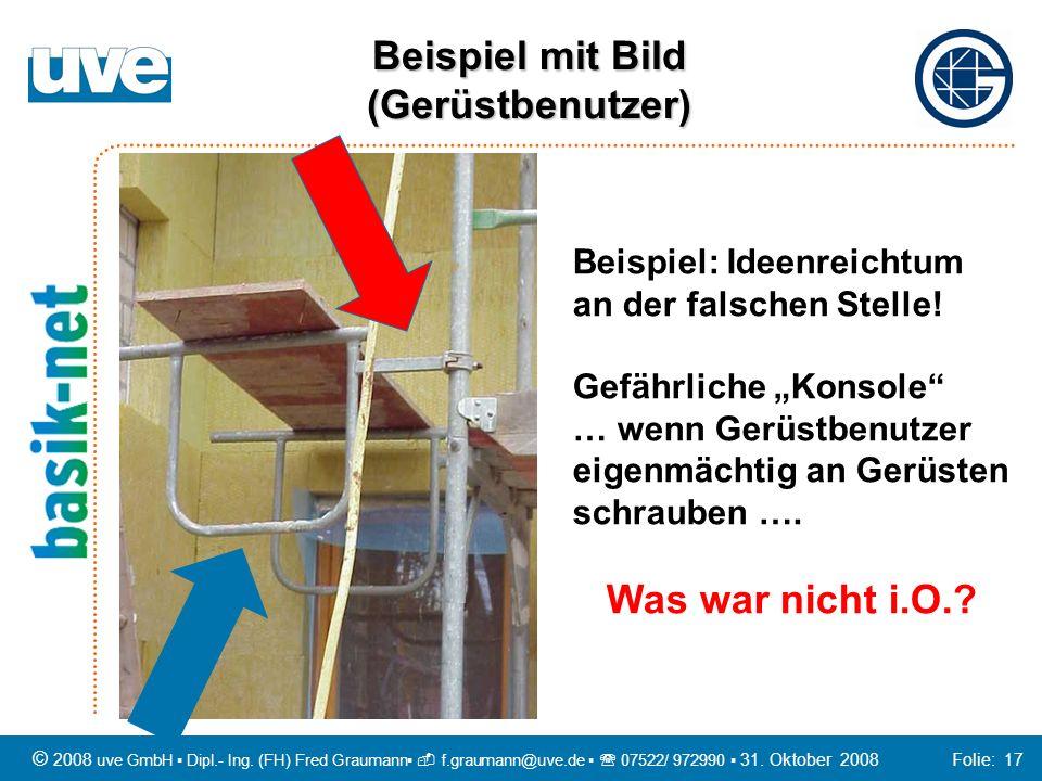© 2008 uve GmbH Dipl.- Ing. (FH) Fred Graumann f.graumann@uve.de 07522/ 972990 31. Oktober 2008 Folie: 17 Beispiel: Ideenreichtum an der falschen Stel