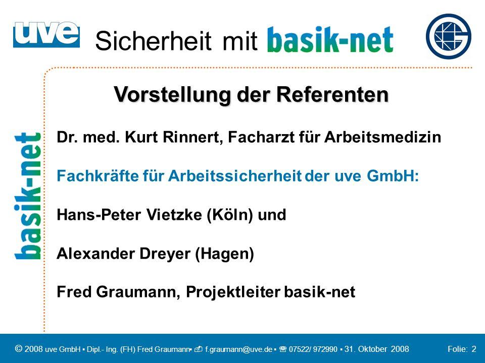 © 2008 uve GmbH Dipl.- Ing. (FH) Fred Graumann f.graumann@uve.de 07522/ 972990 31. Oktober 2008 Folie: 2 Vorstellung der Referenten Dr. med. Kurt Rinn