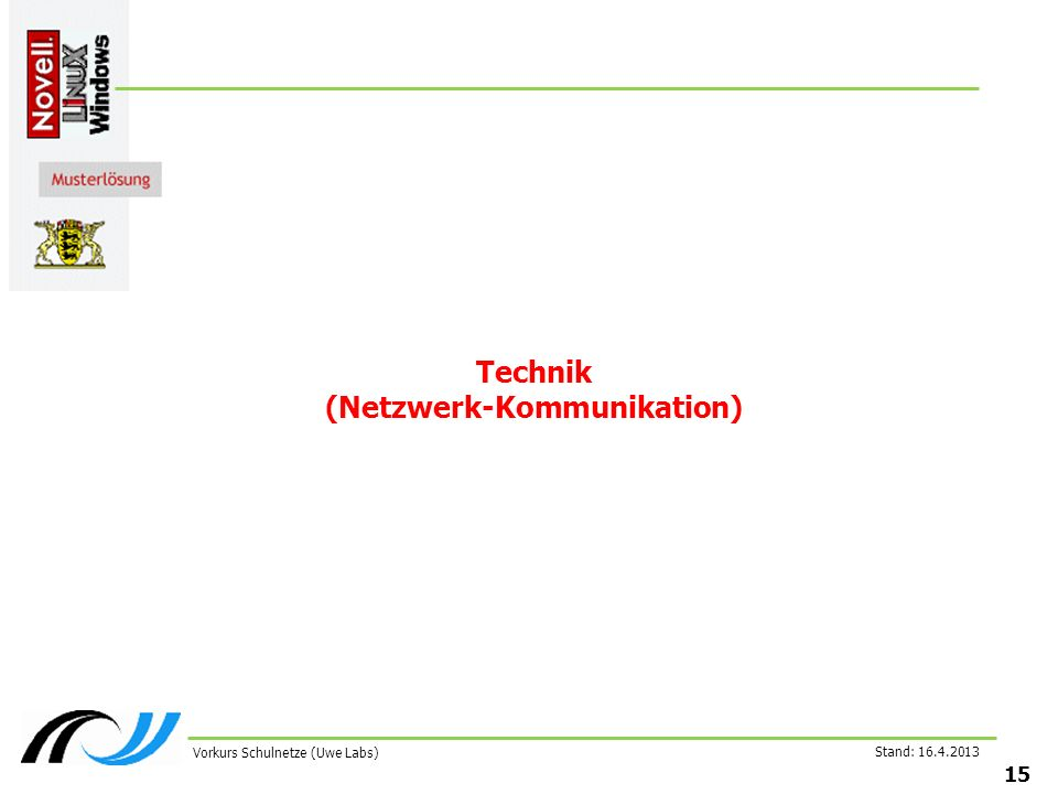 Stand: 16.4.2013 15 Vorkurs Schulnetze (Uwe Labs) Technik (Netzwerk-Kommunikation)