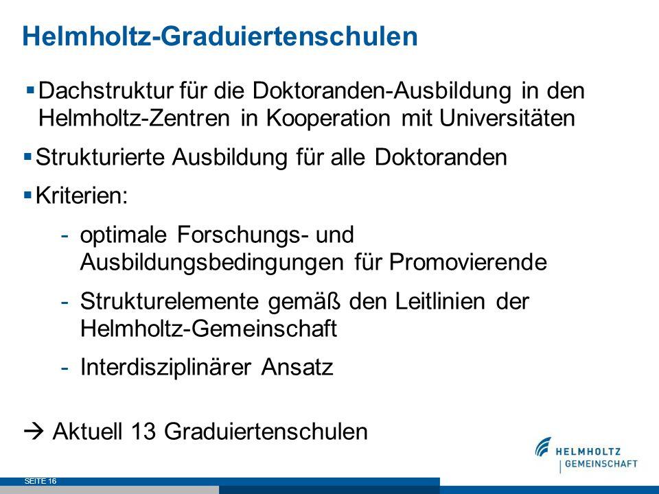 SEITE 16 Helmholtz-Graduiertenschulen Dachstruktur für die Doktoranden-Ausbildung in den Helmholtz-Zentren in Kooperation mit Universitäten Strukturie