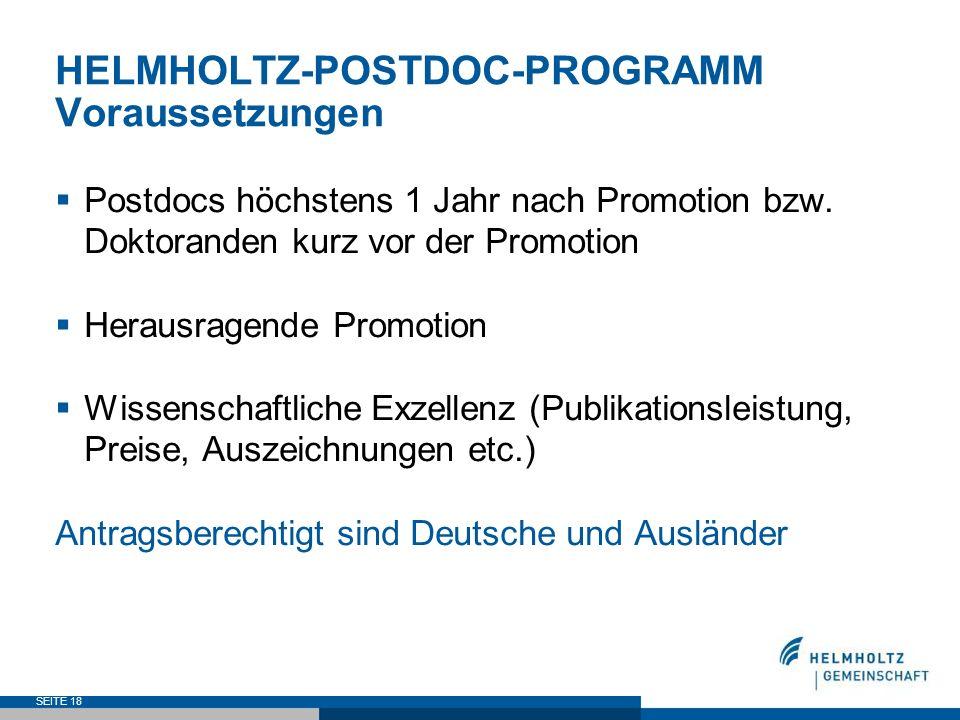 SEITE 18 HELMHOLTZ-POSTDOC-PROGRAMM Voraussetzungen Postdocs höchstens 1 Jahr nach Promotion bzw. Doktoranden kurz vor der Promotion Herausragende Pro