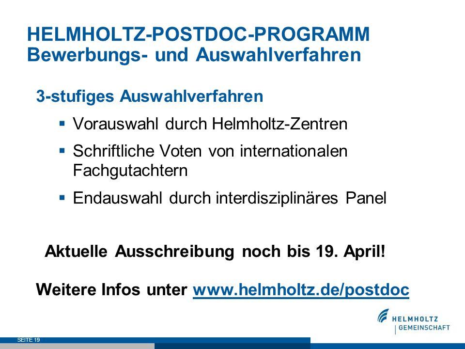 SEITE 19 HELMHOLTZ-POSTDOC-PROGRAMM Bewerbungs- und Auswahlverfahren 3-stufiges Auswahlverfahren Vorauswahl durch Helmholtz-Zentren Schriftliche Voten