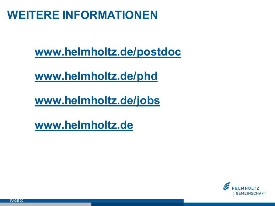 WEITERE INFORMATIONEN www.helmholtz.de/postdoc www.helmholtz.de/phd www.helmholtz.de/jobs www.helmholtz.de PAGE 20
