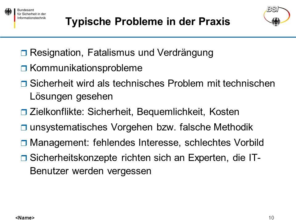10 Typische Probleme in der Praxis Resignation, Fatalismus und Verdrängung Kommunikationsprobleme Sicherheit wird als technisches Problem mit technisc