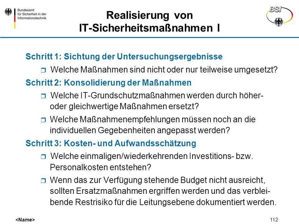 112 Realisierung von IT-Sicherheitsmaßnahmen I Schritt 1: Sichtung der Untersuchungsergebnisse Welche Maßnahmen sind nicht oder nur teilweise umgesetz