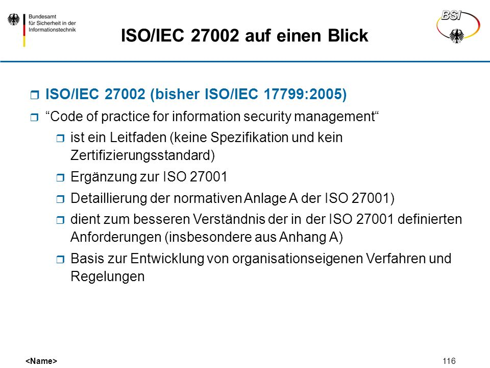 116 ISO/IEC 27002 auf einen Blick ISO/IEC 27002 (bisher ISO/IEC 17799:2005) Code of practice for information security management ist ein Leitfaden (ke