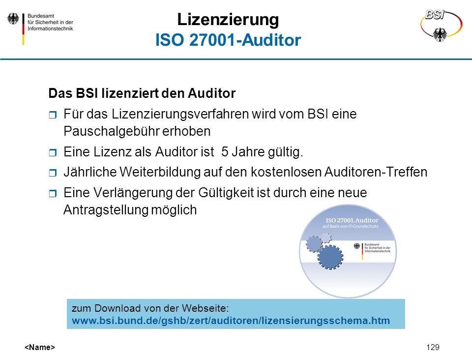 129 Lizenzierung ISO 27001-Auditor Das BSI lizenziert den Auditor Für das Lizenzierungsverfahren wird vom BSI eine Pauschalgebühr erhoben Eine Lizenz