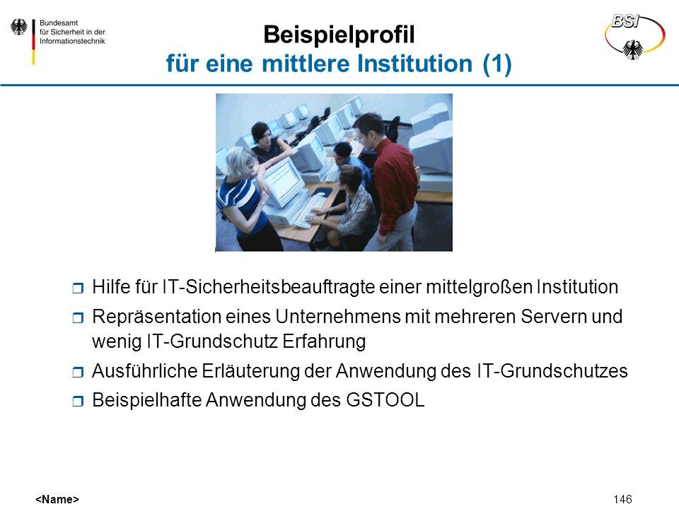 146 Beispielprofil für eine mittlere Institution (1) Hilfe für IT-Sicherheitsbeauftragte einer mittelgroßen Institution Repräsentation eines Unternehm