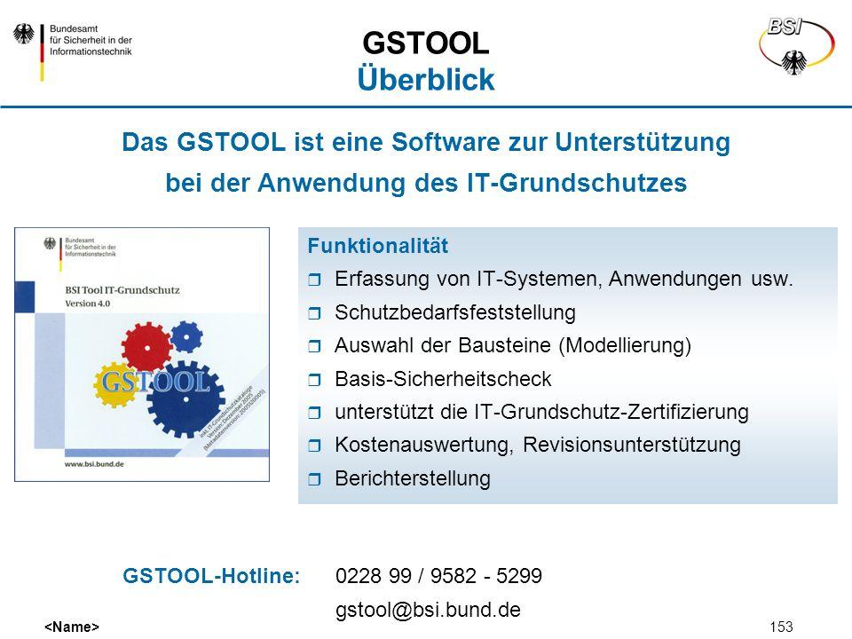 153 Das GSTOOL ist eine Software zur Unterstützung bei der Anwendung des IT-Grundschutzes GSTOOL Überblick Funktionalität Erfassung von IT-Systemen, A