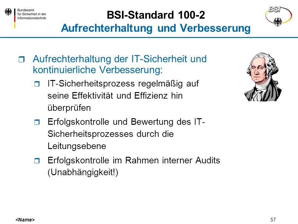 57 BSI-Standard 100-2 Aufrechterhaltung und Verbesserung Aufrechterhaltung der IT-Sicherheit und kontinuierliche Verbesserung: IT-Sicherheitsprozess r
