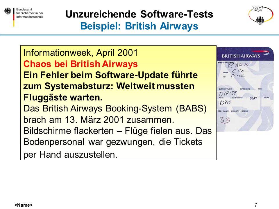 7 Unzureichende Software-Tests Beispiel: British Airways Informationweek, April 2001 Chaos bei British Airways Ein Fehler beim Software-Update führte