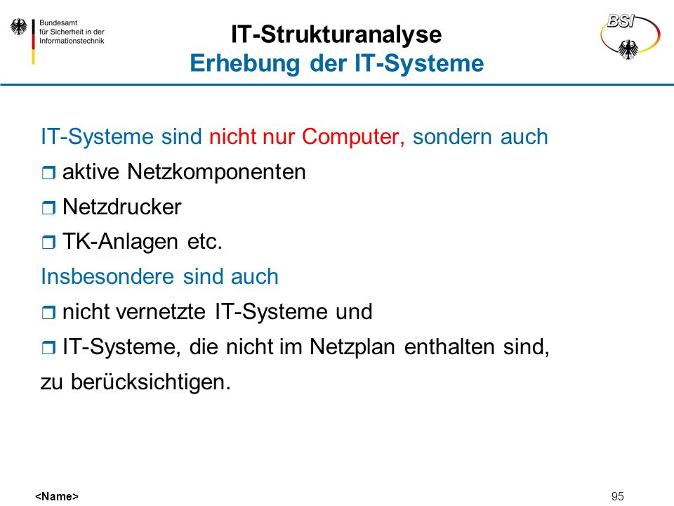 95 IT-Strukturanalyse Erhebung der IT-Systeme IT-Systeme sind nicht nur Computer, sondern auch aktive Netzkomponenten Netzdrucker TK-Anlagen etc. Insb