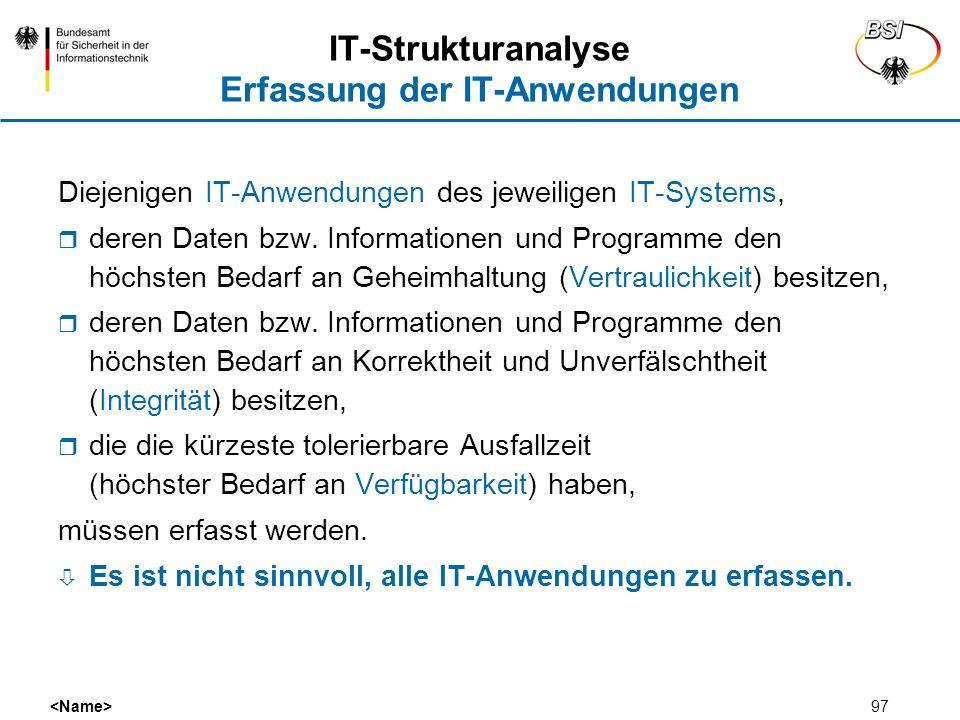 97 IT-Strukturanalyse Erfassung der IT-Anwendungen Diejenigen IT-Anwendungen des jeweiligen IT-Systems, deren Daten bzw. Informationen und Programme d