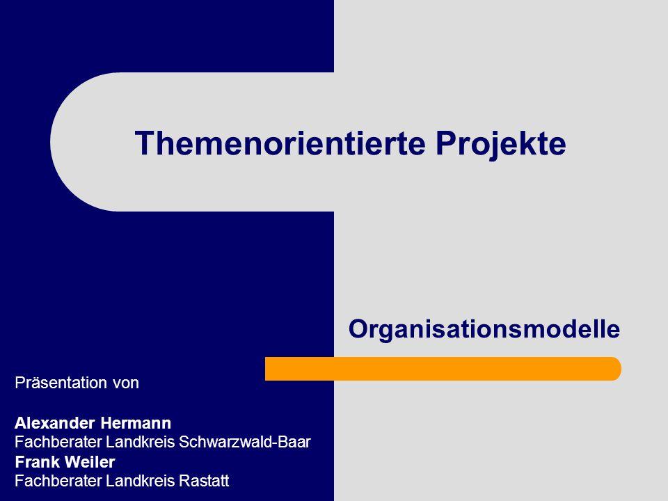 Themenorientierte Projekte Organisationsmodelle Präsentation von Alexander Hermann Fachberater Landkreis Schwarzwald-Baar Frank Weiler Fachberater Lan