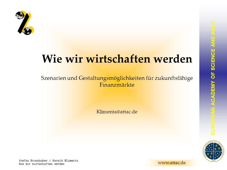 EUROPEAN ACADEMY OF SCIENCE AND ARTS BRUNNHUBER www.attac.de Stefan Brunnhuber / Harald Klimenta Wie wir wirtschaften werden Szenarien und Gestaltungs