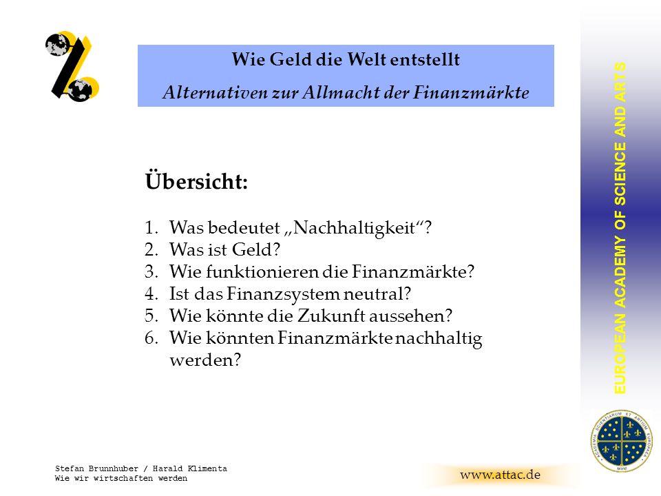 EUROPEAN ACADEMY OF SCIENCE AND ARTS BRUNNHUBER www.attac.de Stefan Brunnhuber / Harald Klimenta Wie wir wirtschaften werden Übersicht: 1.Was bedeutet Nachhaltigkeit.