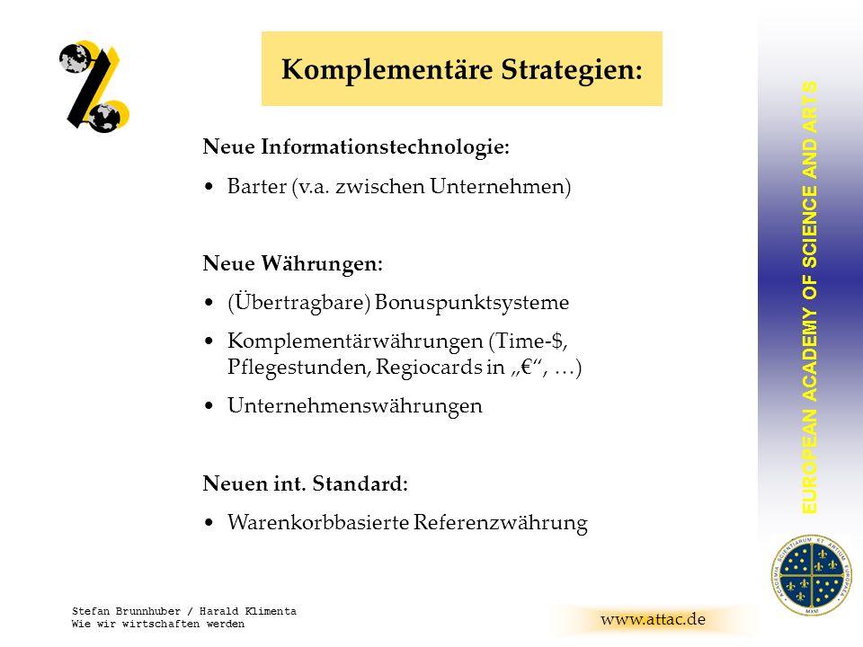 EUROPEAN ACADEMY OF SCIENCE AND ARTS BRUNNHUBER www.attac.de Stefan Brunnhuber / Harald Klimenta Wie wir wirtschaften werden Komplementäre Strategien: