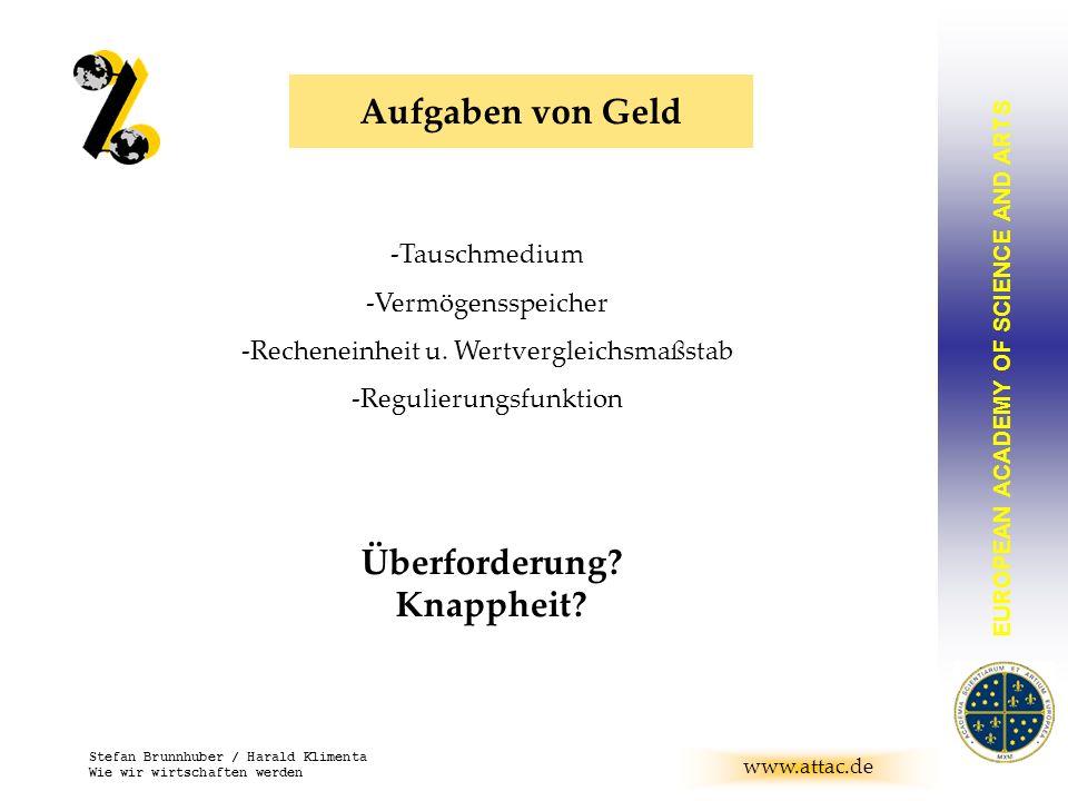 EUROPEAN ACADEMY OF SCIENCE AND ARTS BRUNNHUBER www.attac.de Stefan Brunnhuber / Harald Klimenta Wie wir wirtschaften werden Aufgaben von Geld -Tausch