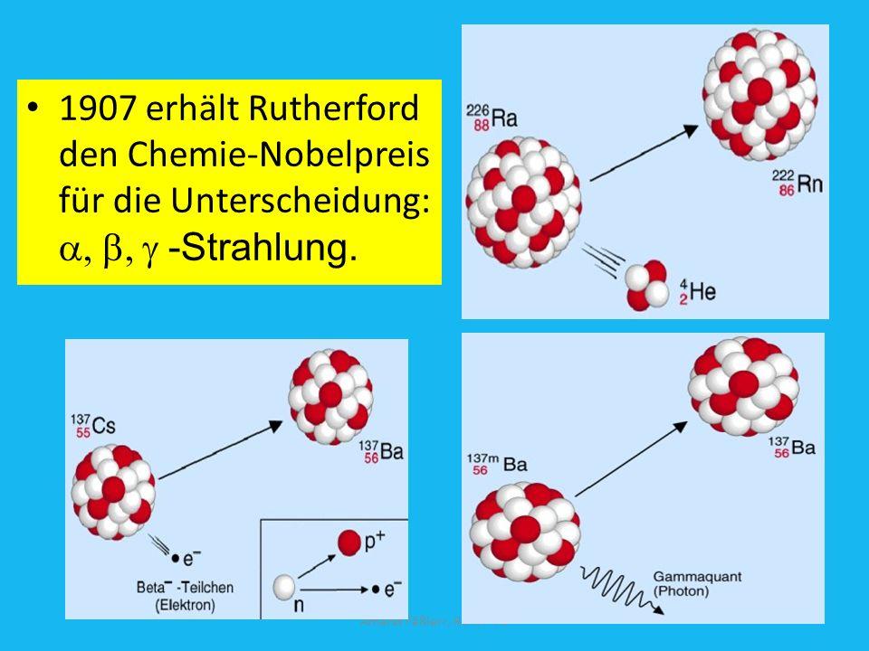 1907 erhält Rutherford den Chemie-Nobelpreis für die Unterscheidung: -Strahlung.