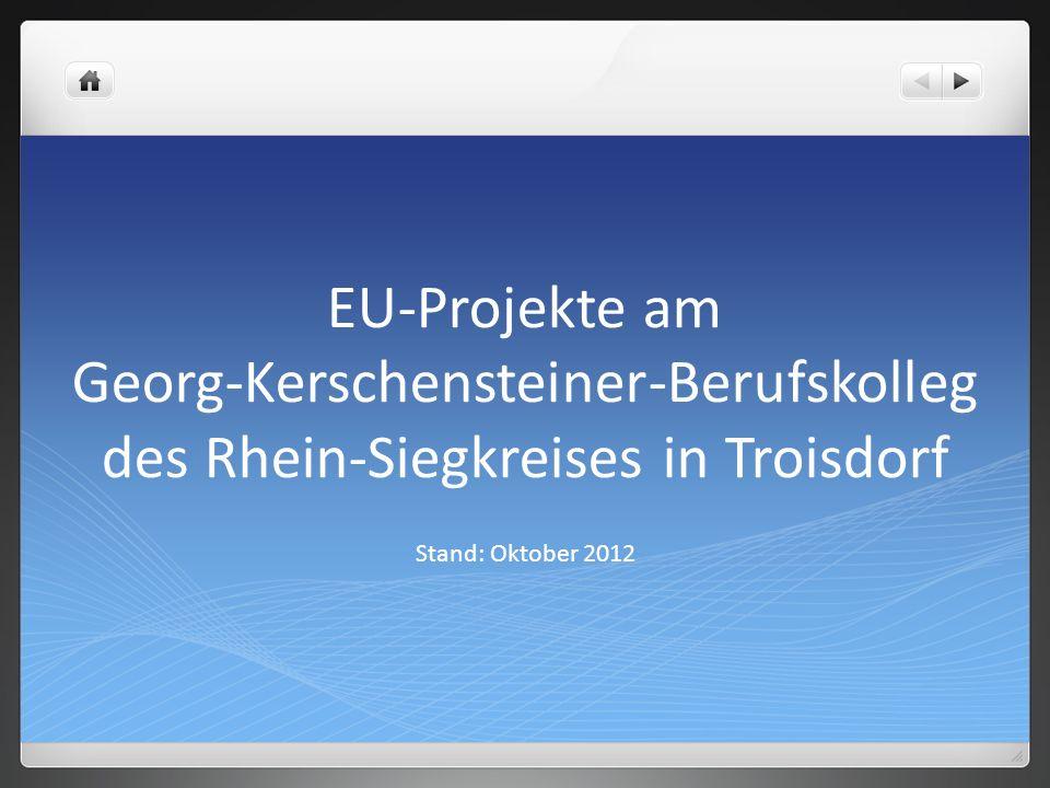 EU-Projekte am Georg-Kerschensteiner-Berufskolleg des Rhein-Siegkreises in Troisdorf Stand: Oktober 2012