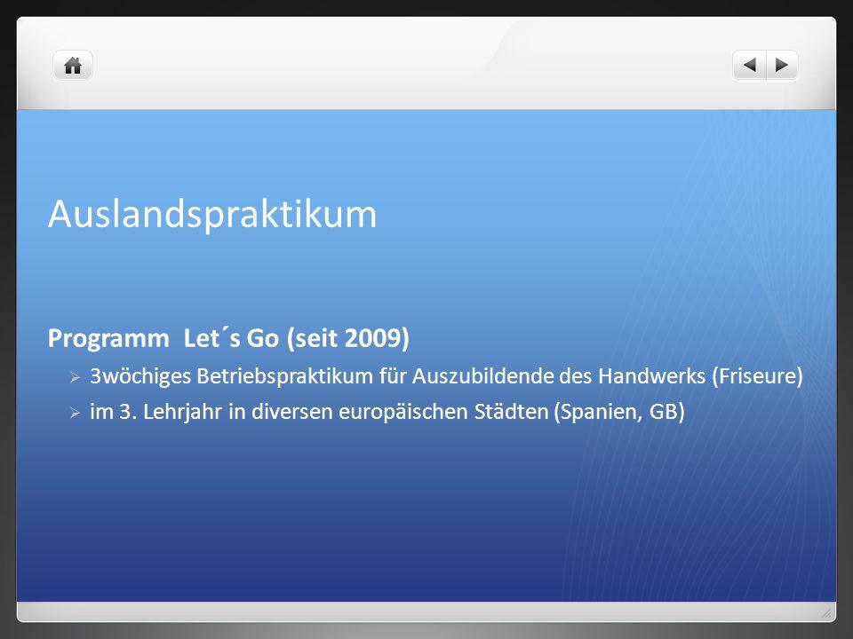 Auslandspraktikum Programm Let´s Go (seit 2009) 3wöchiges Betriebspraktikum für Auszubildende des Handwerks (Friseure) im 3. Lehrjahr in diversen euro