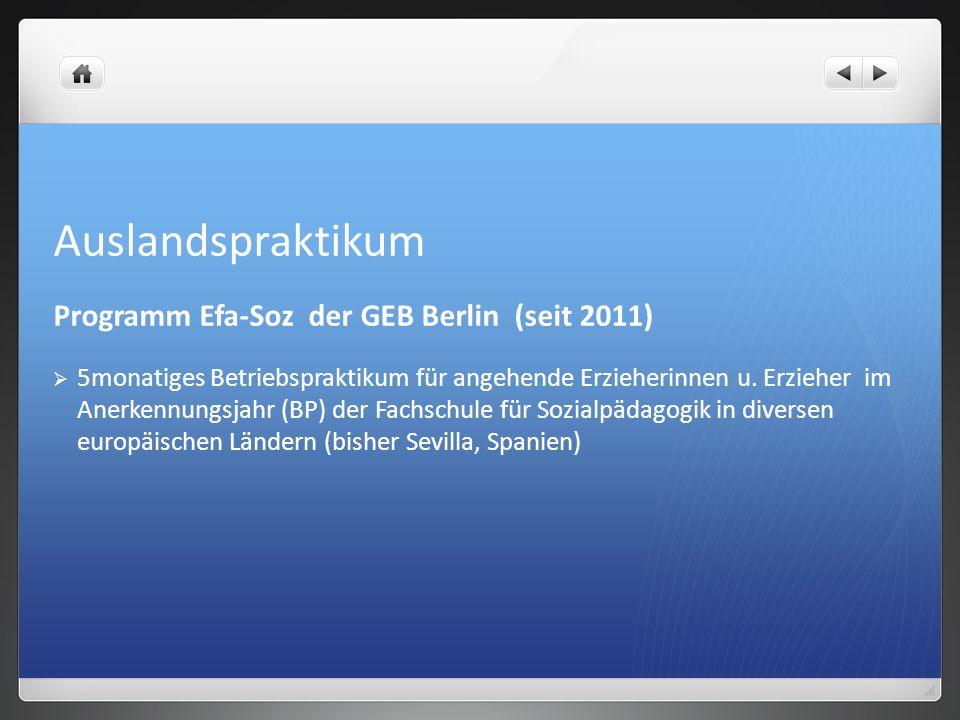 Auslandspraktikum Programm Efa-Soz der GEB Berlin (seit 2011) 5monatiges Betriebspraktikum für angehende Erzieherinnen u. Erzieher im Anerkennungsjahr