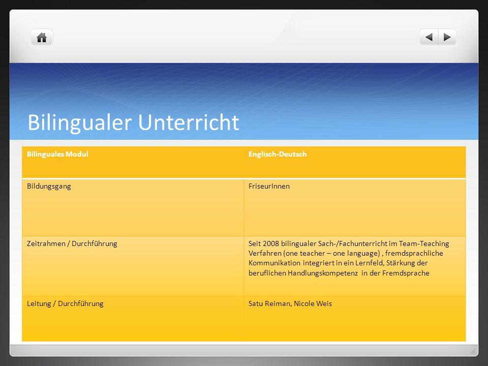 Bilingualer Unterricht Bilinguales ModulEnglisch-Deutsch BildungsgangFriseurInnen Zeitrahmen / DurchführungSeit 2008 bilingualer Sach-/Fachunterricht