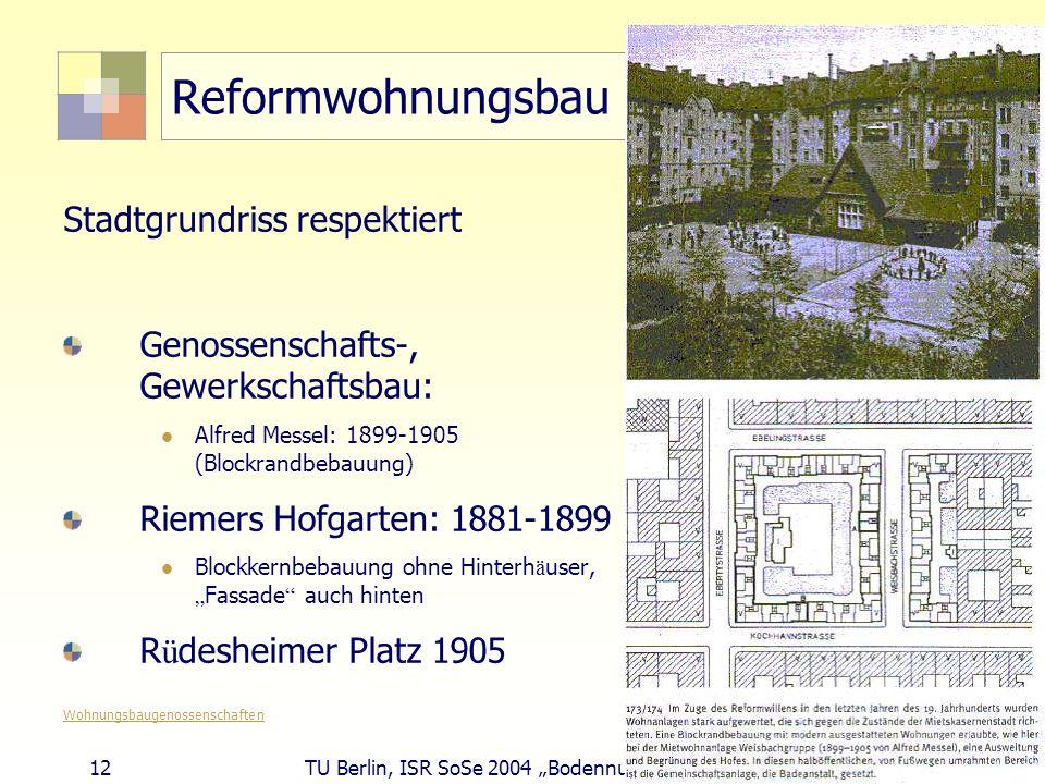 12 TU Berlin, ISR SoSe 2004 Bodennutzungsplanung II Reformwohnungsbau Stadtgrundriss respektiert Genossenschafts-, Gewerkschaftsbau: Alfred Messel: 18