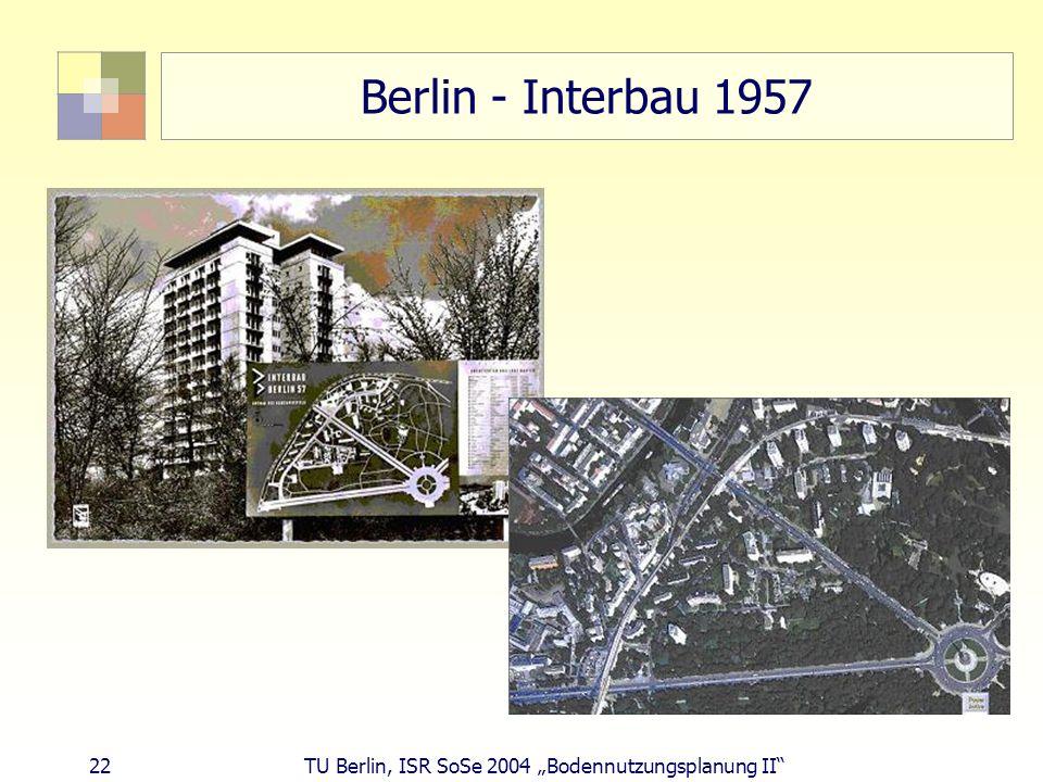 22 TU Berlin, ISR SoSe 2004 Bodennutzungsplanung II Berlin - Interbau 1957
