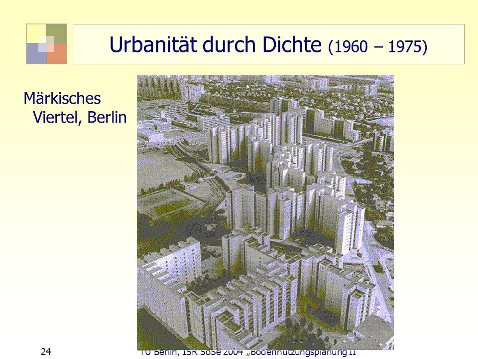24 TU Berlin, ISR SoSe 2004 Bodennutzungsplanung II Urbanität durch Dichte (1960 – 1975) Märkisches Viertel, Berlin