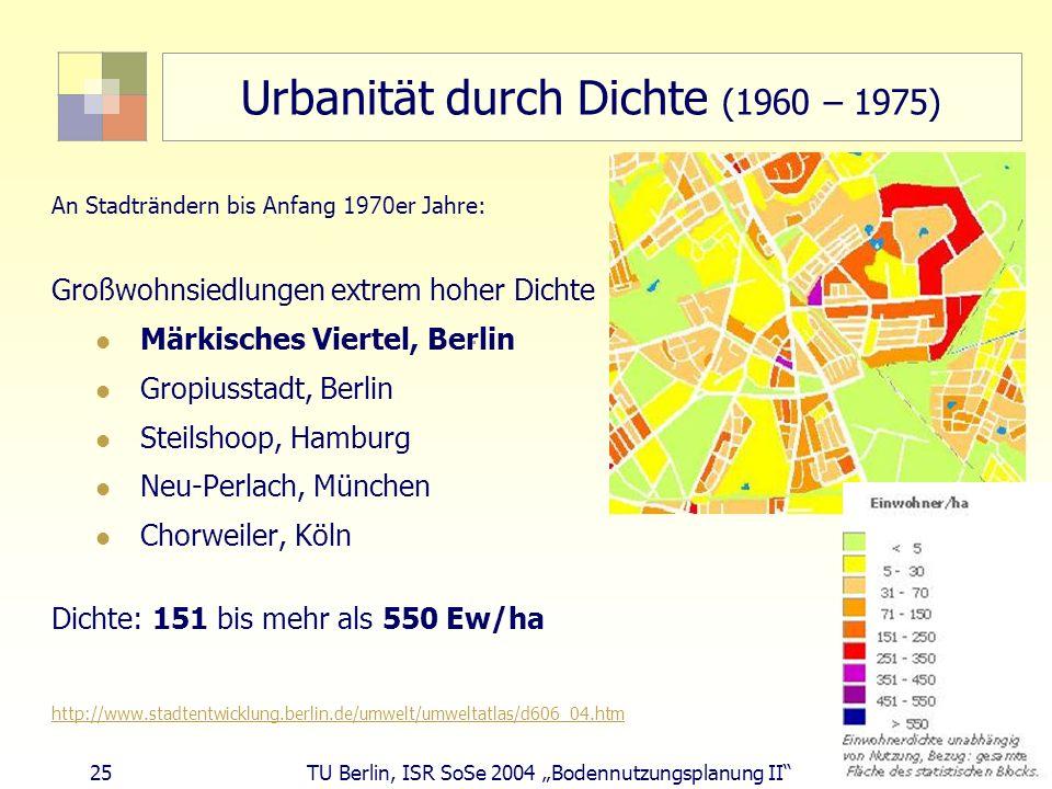 25 TU Berlin, ISR SoSe 2004 Bodennutzungsplanung II Urbanität durch Dichte (1960 – 1975) An Stadträndern bis Anfang 1970er Jahre: Großwohnsiedlungen e