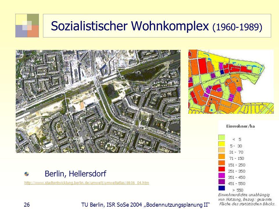 26 TU Berlin, ISR SoSe 2004 Bodennutzungsplanung II Sozialistischer Wohnkomplex (1960-1989) Berlin, Hellersdorf http://www.stadtentwicklung.berlin.de/