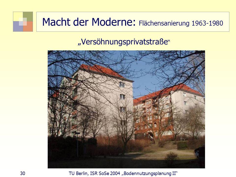 30 TU Berlin, ISR SoSe 2004 Bodennutzungsplanung II Macht der Moderne: Flächensanierung 1963-1980 Versöhnungsprivatstraße