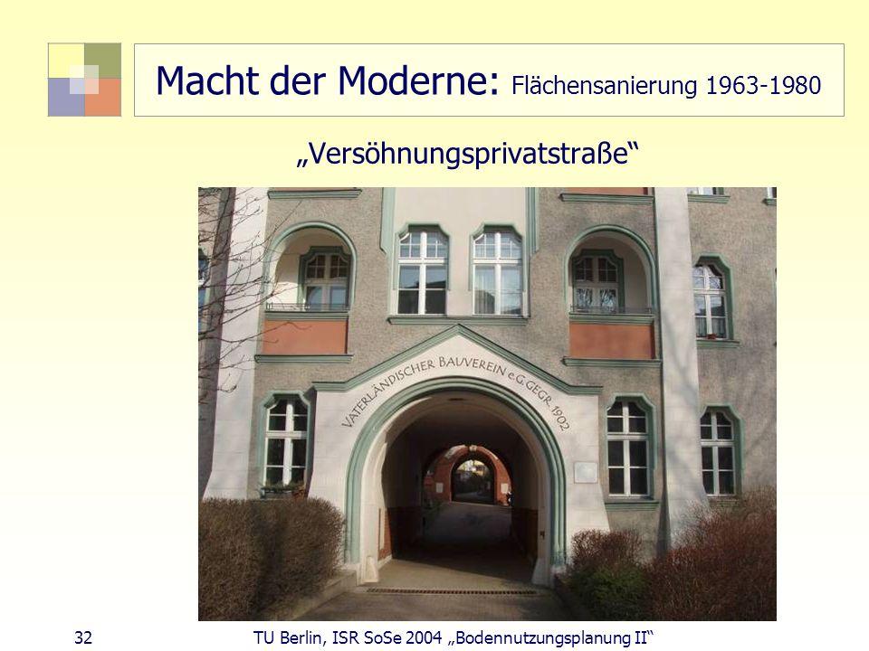 32 TU Berlin, ISR SoSe 2004 Bodennutzungsplanung II Macht der Moderne: Flächensanierung 1963-1980 Versöhnungsprivatstraße