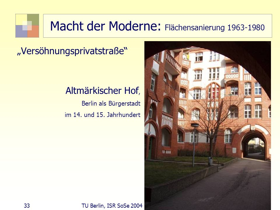 33 TU Berlin, ISR SoSe 2004 Bodennutzungsplanung II Macht der Moderne: Flächensanierung 1963-1980 Versöhnungsprivatstraße Altmärkischer Hof, Berlin al