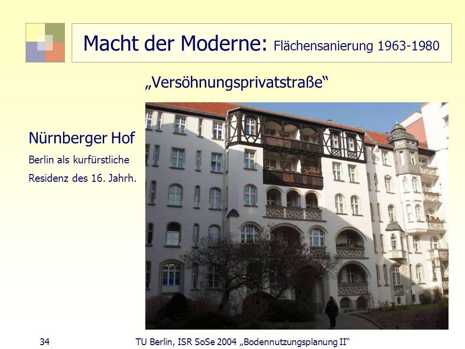 34 TU Berlin, ISR SoSe 2004 Bodennutzungsplanung II Macht der Moderne: Flächensanierung 1963-1980 Versöhnungsprivatstraße Nürnberger Hof Berlin als ku