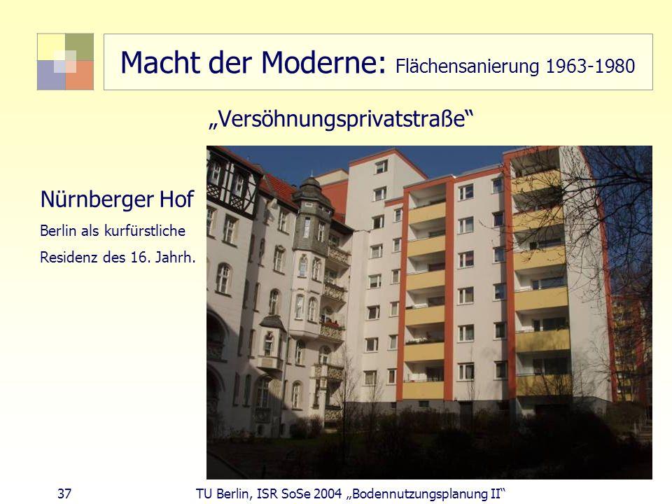 37 TU Berlin, ISR SoSe 2004 Bodennutzungsplanung II Macht der Moderne: Flächensanierung 1963-1980 Versöhnungsprivatstraße Nürnberger Hof Berlin als ku