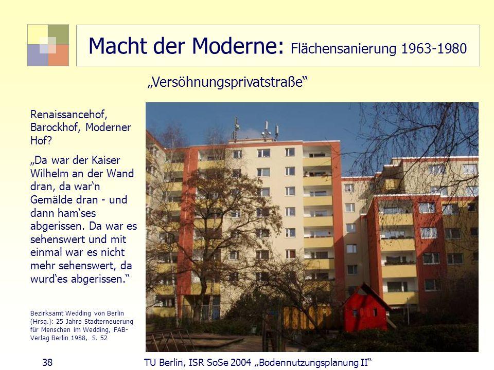 38 TU Berlin, ISR SoSe 2004 Bodennutzungsplanung II Macht der Moderne: Flächensanierung 1963-1980 Renaissancehof, Barockhof, Moderner Hof? Da war der