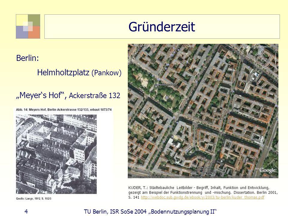 4 TU Berlin, ISR SoSe 2004 Bodennutzungsplanung II Gründerzeit Berlin: Helmholtzplatz (Pankow) Meyers Hof, Ackerstraße 132 KUDER, T.: Städtebauliche L