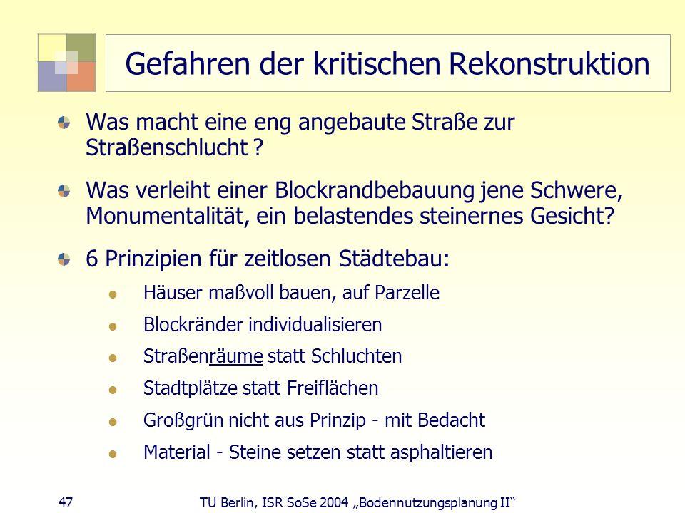 47 TU Berlin, ISR SoSe 2004 Bodennutzungsplanung II Gefahren der kritischen Rekonstruktion Was macht eine eng angebaute Straße zur Straßenschlucht ? W