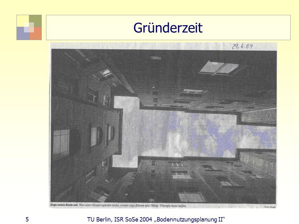 5 TU Berlin, ISR SoSe 2004 Bodennutzungsplanung II Gründerzeit