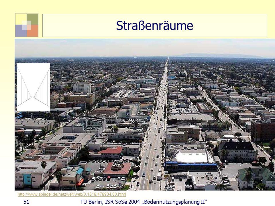 51 TU Berlin, ISR SoSe 2004 Bodennutzungsplanung II Straßenräume http://www.spiegel.de/netzwelt/web/0,1518,478934,00.html