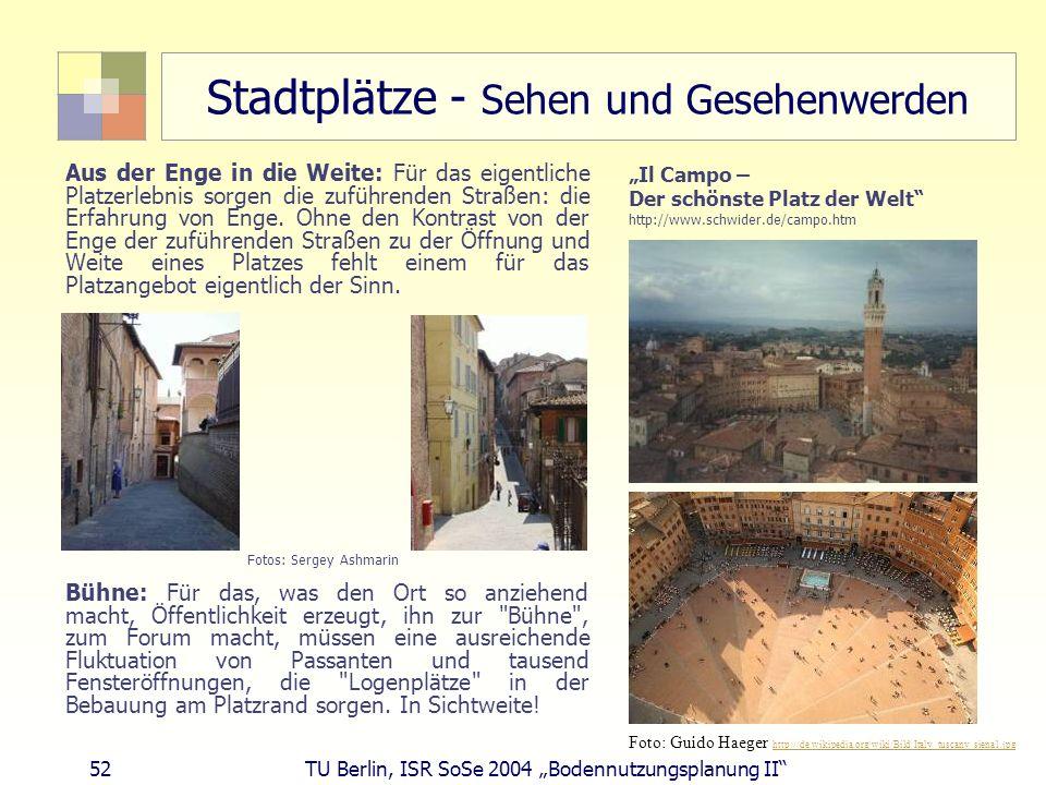 52 TU Berlin, ISR SoSe 2004 Bodennutzungsplanung II Stadtplätze - Sehen und Gesehenwerden Aus der Enge in die Weite: Für das eigentliche Platzerlebnis
