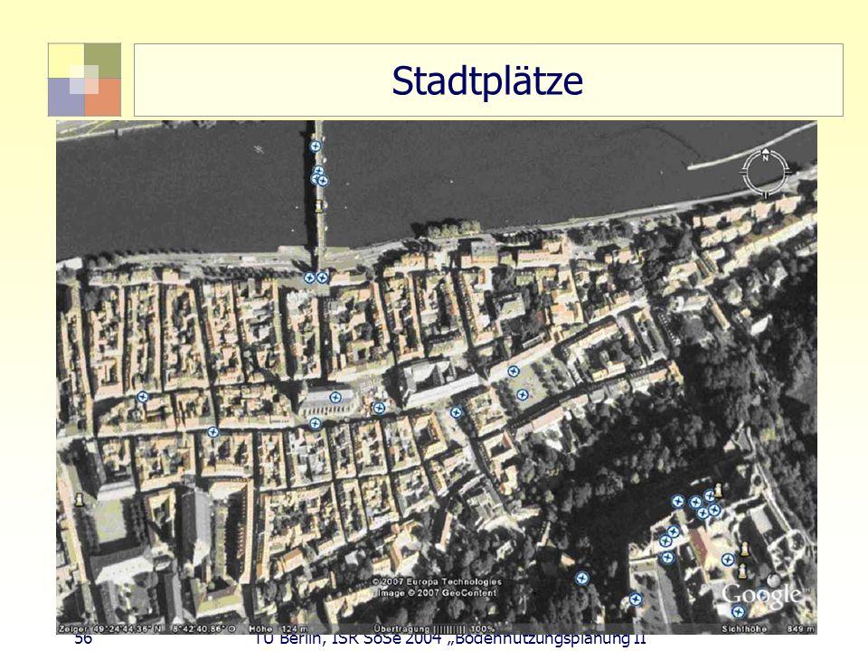 56 TU Berlin, ISR SoSe 2004 Bodennutzungsplanung II Stadtplätze