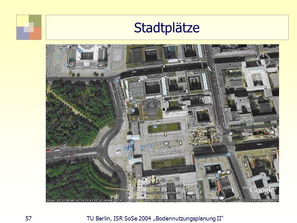 57 TU Berlin, ISR SoSe 2004 Bodennutzungsplanung II Stadtplätze