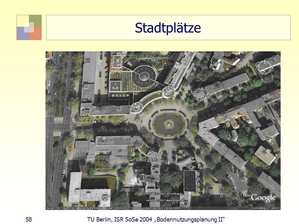 58 TU Berlin, ISR SoSe 2004 Bodennutzungsplanung II Stadtplätze