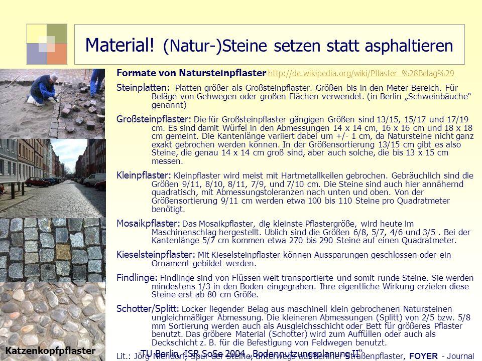 65 TU Berlin, ISR SoSe 2004 Bodennutzungsplanung II Material! (Natur-)Steine setzen statt asphaltieren Formate von Natursteinpflaster http://de.wikipe