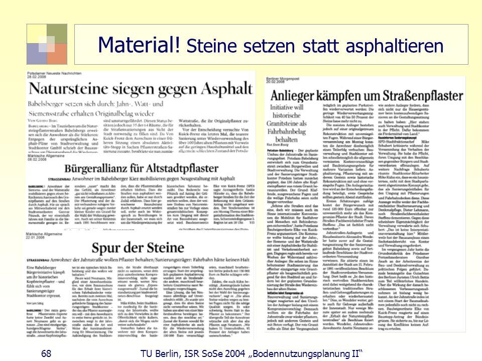 68 TU Berlin, ISR SoSe 2004 Bodennutzungsplanung II Material! Steine setzen statt asphaltieren