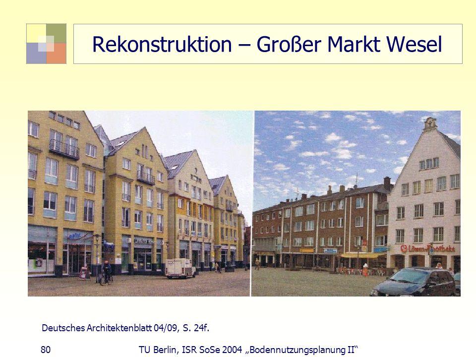 80 TU Berlin, ISR SoSe 2004 Bodennutzungsplanung II Rekonstruktion – Großer Markt Wesel Deutsches Architektenblatt 04/09, S. 24f.