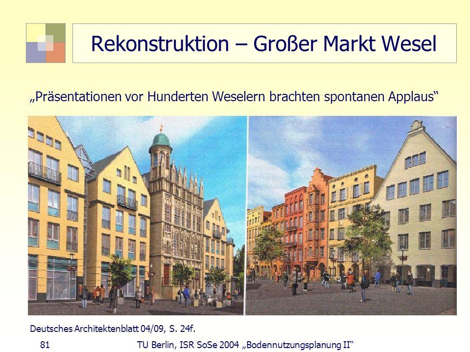 81 TU Berlin, ISR SoSe 2004 Bodennutzungsplanung II Rekonstruktion – Großer Markt Wesel Präsentationen vor Hunderten Weselern brachten spontanen Appla